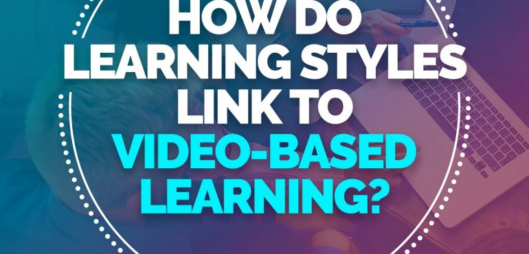How Do Learning Styles Link To Video-Based Learning?