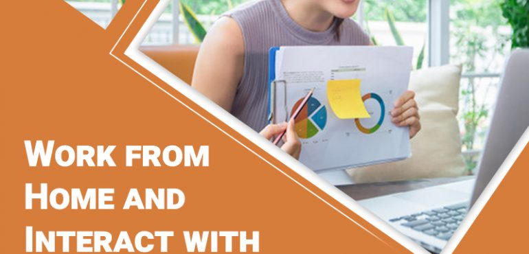 Work From Home & Interact with Your Colleagues Effectively
